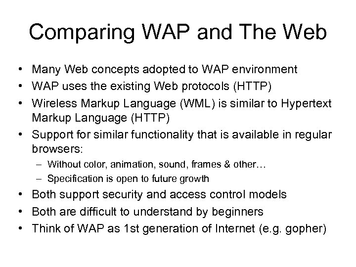 Comparing WAP and The Web • Many Web concepts adopted to WAP environment •