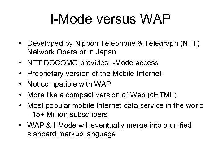 I-Mode versus WAP • Developed by Nippon Telephone & Telegraph (NTT) Network Operator in