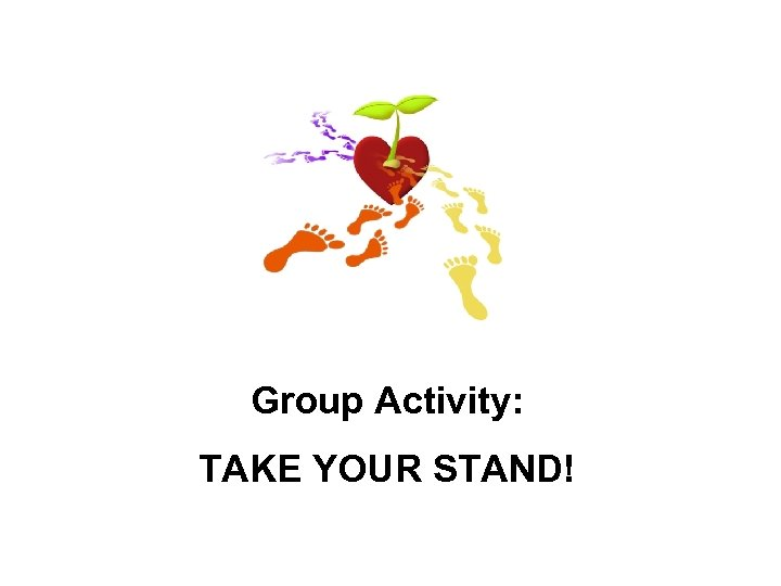 Group Activity: TAKE YOUR STAND!