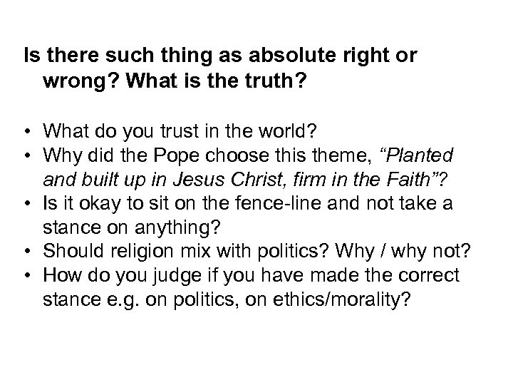 Is there such thing as absolute right or wrong? What is the truth? •