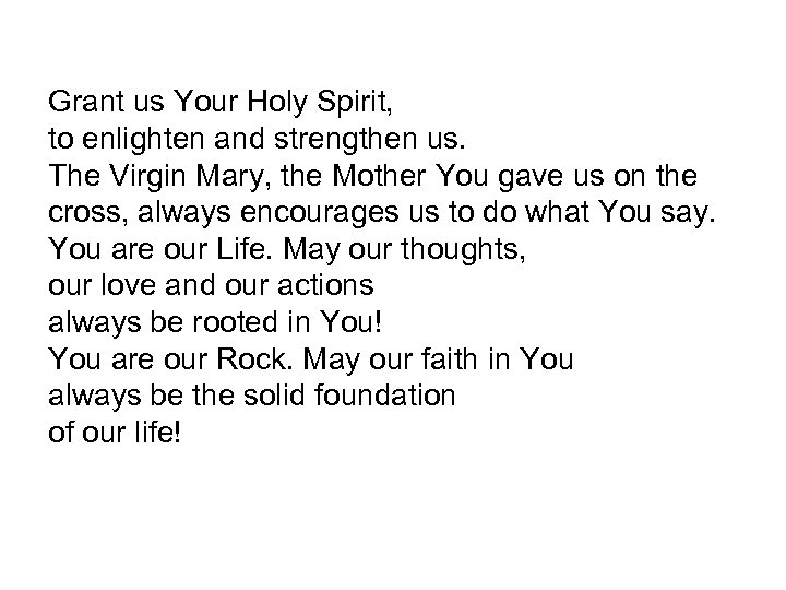 Grant us Your Holy Spirit, to enlighten and strengthen us. The Virgin Mary, the
