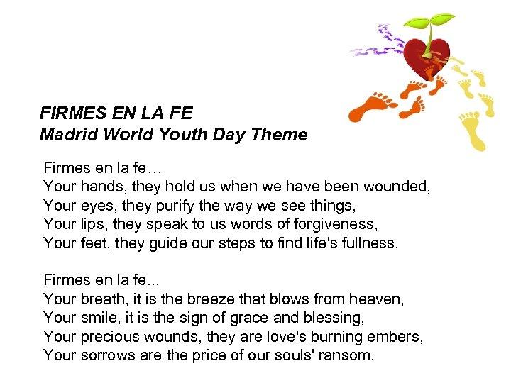 FIRMES EN LA FE Madrid World Youth Day Theme Firmes en la fe… Your