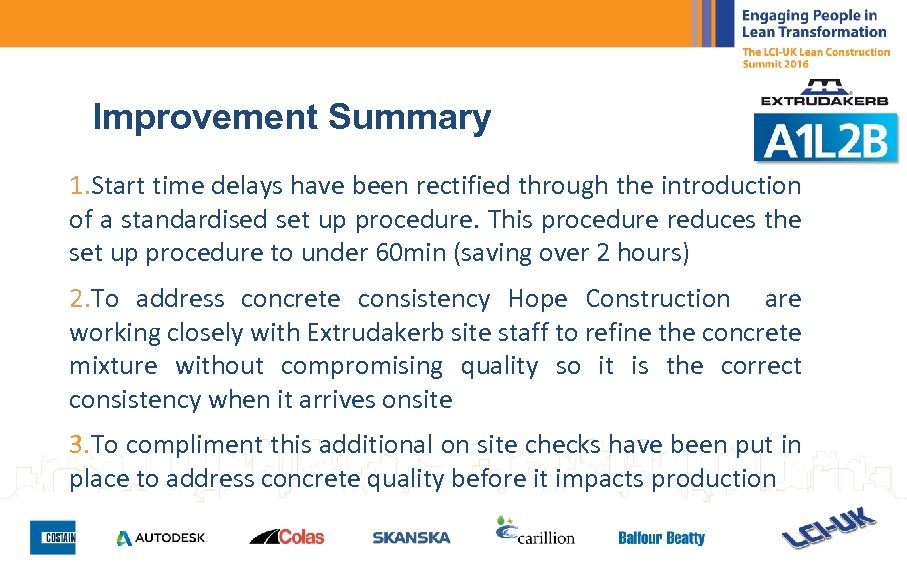 Improvement Summary 1. Start time delays have been rectified through the introduction of a