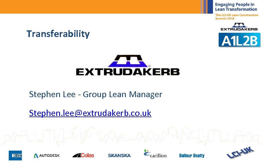 Transferability Stephen Lee - Group Lean Manager Stephen. lee@extrudakerb. co. uk