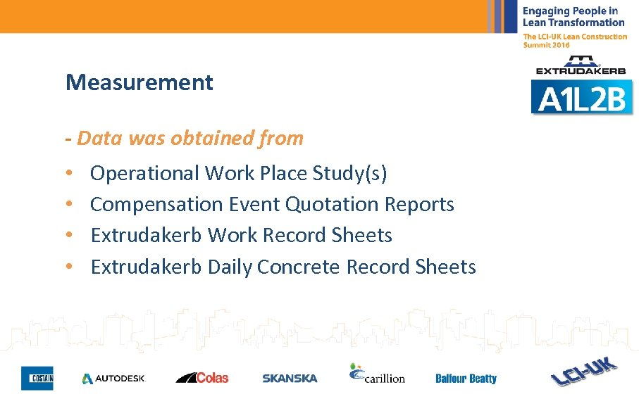 Measurement - Data was obtained from • • Operational Work Place Study(s) Compensation Event