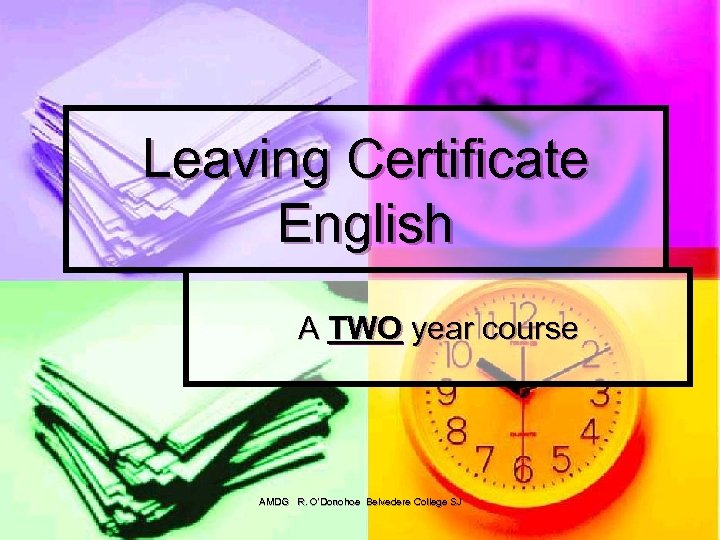 Leaving Certificate English A TWO year course AMDG R. O'Donohoe Belvedere College SJ