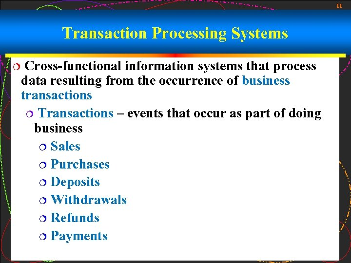 11 Transaction Processing Systems ¦ Cross-functional information systems that process data resulting from the