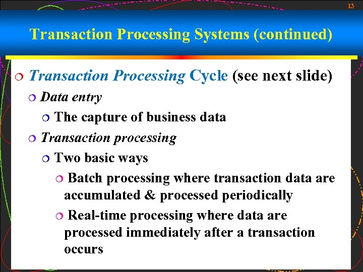 13 Transaction Processing Systems (continued) ¦ Transaction Processing Cycle (see next slide) Data entry