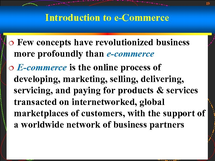 19 Introduction to e-Commerce Few concepts have revolutionized business more profoundly than e-commerce ¦