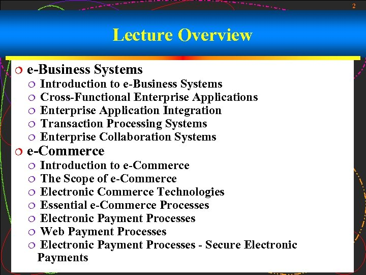 2 Lecture Overview ¦ e-Business Systems ¦ ¦ ¦ Introduction to e-Business Systems Cross-Functional