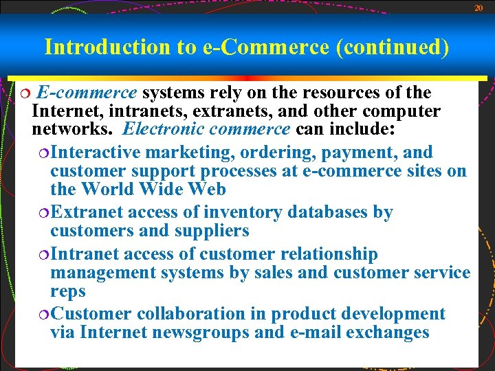 20 Introduction to e-Commerce (continued) ¦ E-commerce systems rely on the resources of the