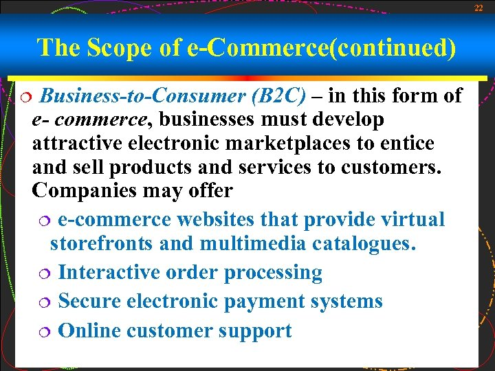 22 The Scope of e-Commerce(continued) Business-to-Consumer (B 2 C) – in this form of