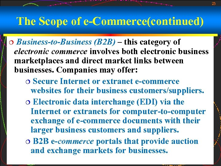 23 The Scope of e-Commerce(continued) ¦ Business-to-Business (B 2 B) – this category of