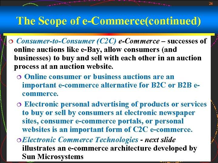 24 The Scope of e-Commerce(continued) ¦ Consumer-to-Consumer (C 2 C) e-Commerce – successes of
