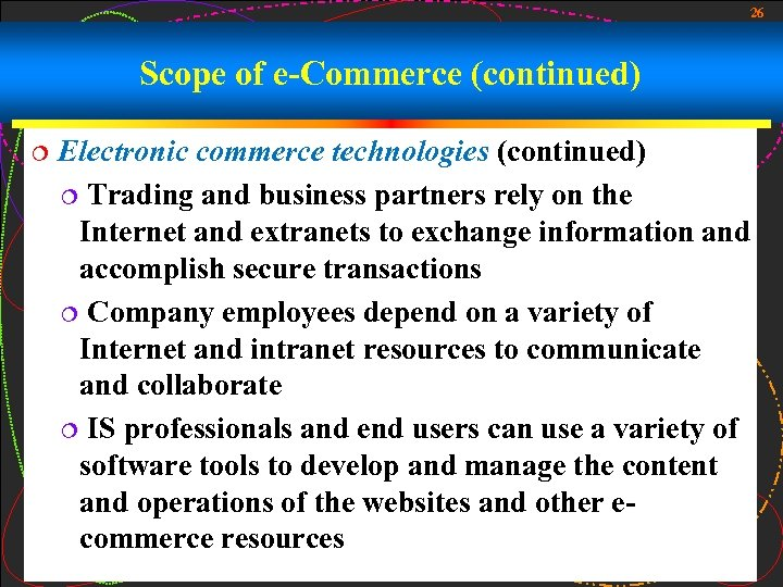 26 Scope of e-Commerce (continued) ¦ Electronic commerce technologies (continued) ¦ Trading and business