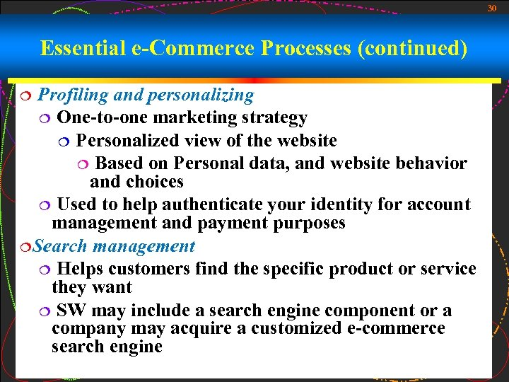 30 Essential e-Commerce Processes (continued) Profiling and personalizing ¦ One-to-one marketing strategy ¦ Personalized