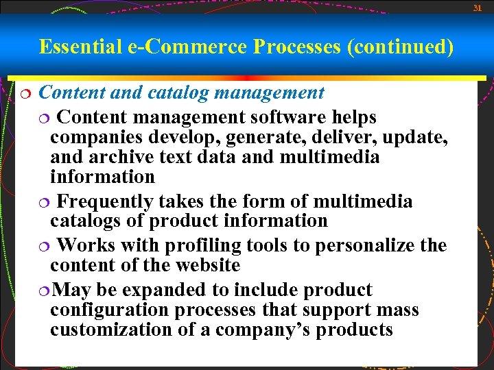 31 Essential e-Commerce Processes (continued) ¦ Content and catalog management ¦ Content management software