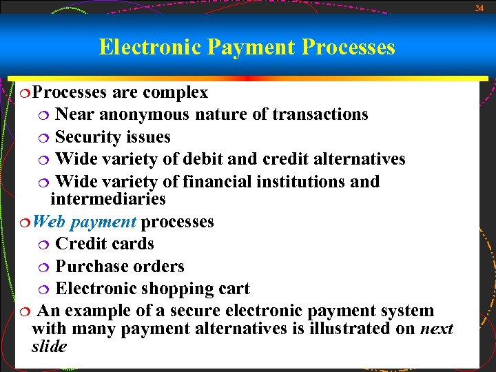 34 Electronic Payment Processes ¦ Processes are complex ¦ Near anonymous nature of transactions