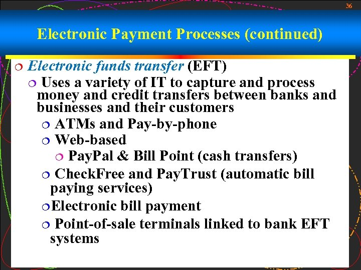 36 Electronic Payment Processes (continued) ¦ Electronic funds transfer (EFT) ¦ Uses a variety