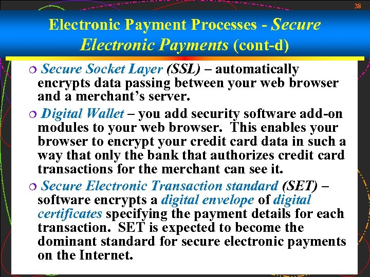 38 Electronic Payment Processes - Secure Electronic Payments (cont-d) Secure Socket Layer (SSL) –