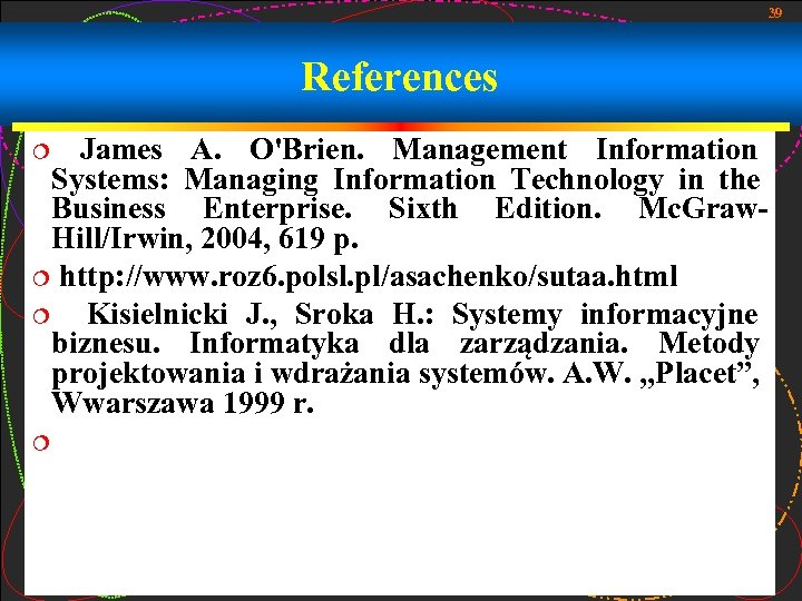 39 References James A. O'Brien. Management Information Systems: Managing Information Technology in the Business