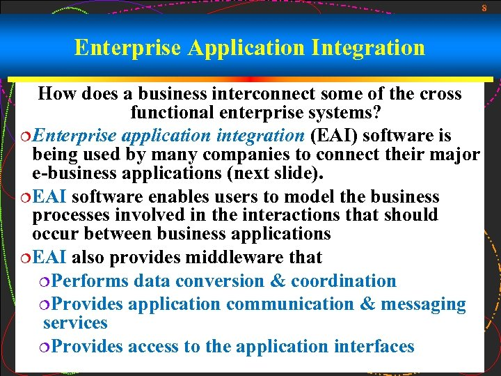 8 Enterprise Application Integration How does a business interconnect some of the cross functional