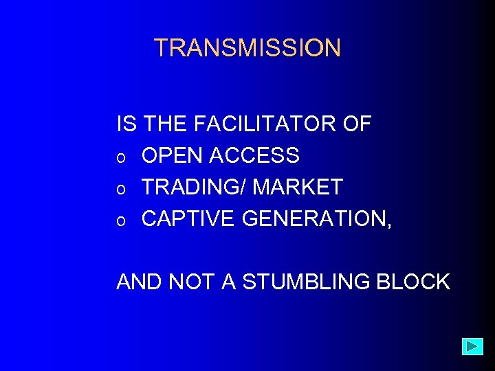 TRANSMISSION IS THE FACILITATOR OF o OPEN ACCESS o TRADING/ MARKET o CAPTIVE GENERATION,