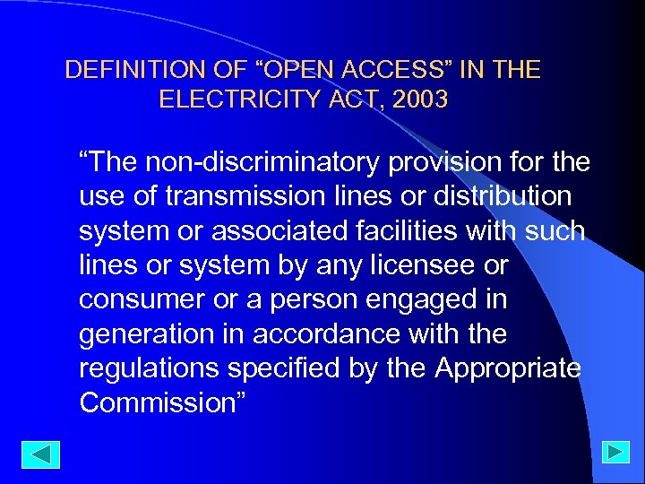 """DEFINITION OF """"OPEN ACCESS"""" IN THE ELECTRICITY ACT, 2003 """"The non-discriminatory provision for the"""