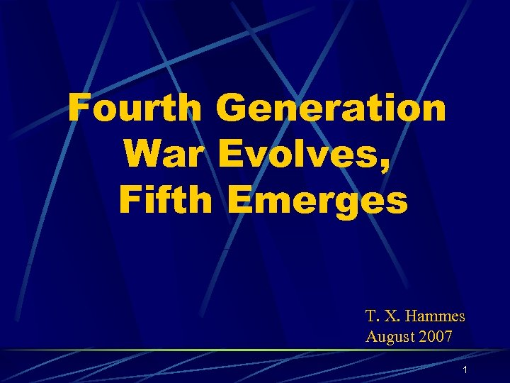 Fourth Generation War Evolves, Fifth Emerges T. X. Hammes August 2007 1