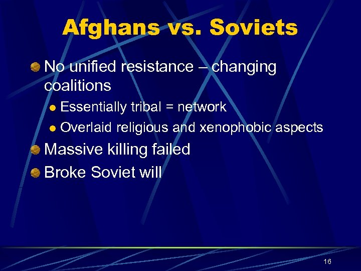 Afghans vs. Soviets No unified resistance – changing coalitions Essentially tribal = network l
