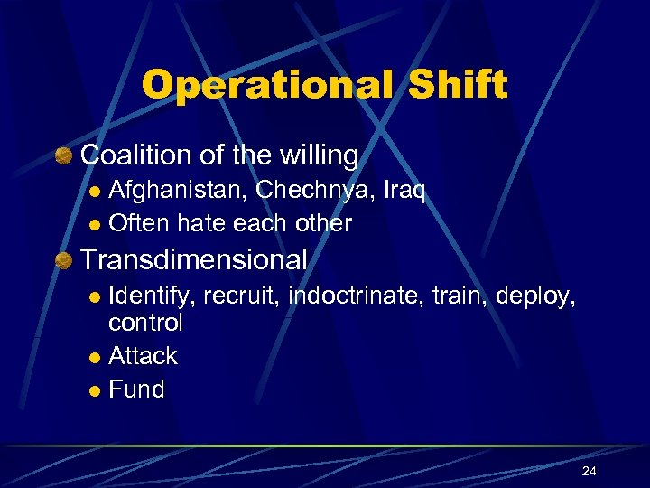 Operational Shift Coalition of the willing Afghanistan, Chechnya, Iraq l Often hate each other
