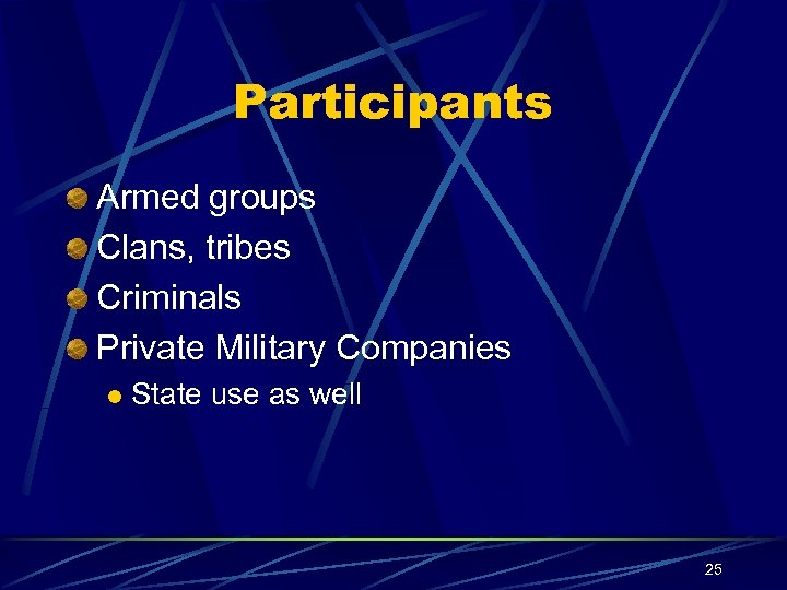 Participants Armed groups Clans, tribes Criminals Private Military Companies l State use as well