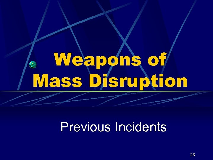 Weapons of Mass Disruption Previous Incidents 26