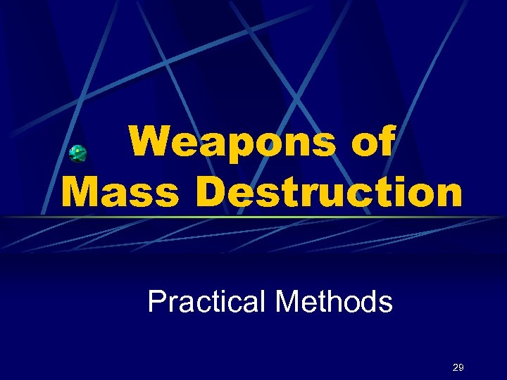 Weapons of Mass Destruction Practical Methods 29