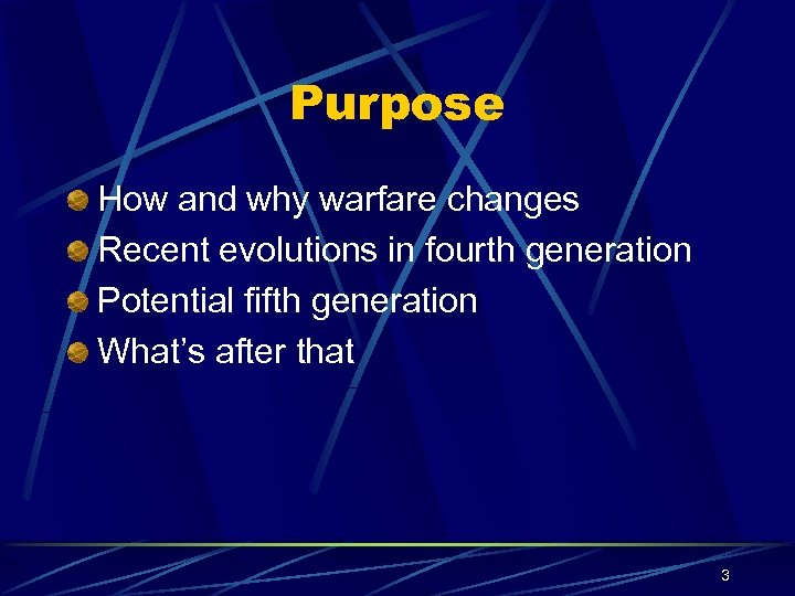 Purpose How and why warfare changes Recent evolutions in fourth generation Potential fifth generation