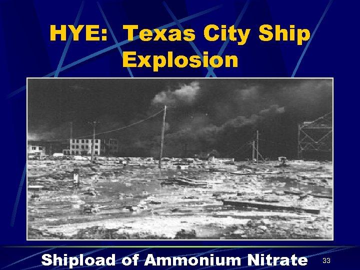 HYE: Texas City Ship Explosion Shipload of Ammonium Nitrate 33