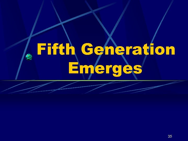 Fifth Generation Emerges 35