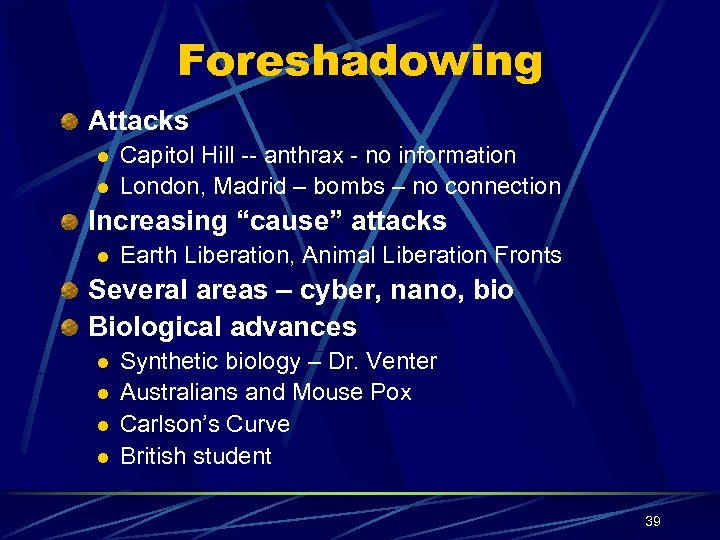 Foreshadowing Attacks l l Capitol Hill -- anthrax - no information London, Madrid –