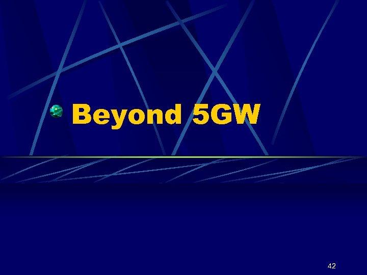Beyond 5 GW 42