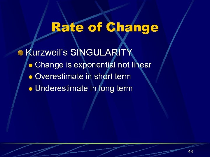 Rate of Change Kurzweil's SINGULARITY Change is exponential not linear l Overestimate in short