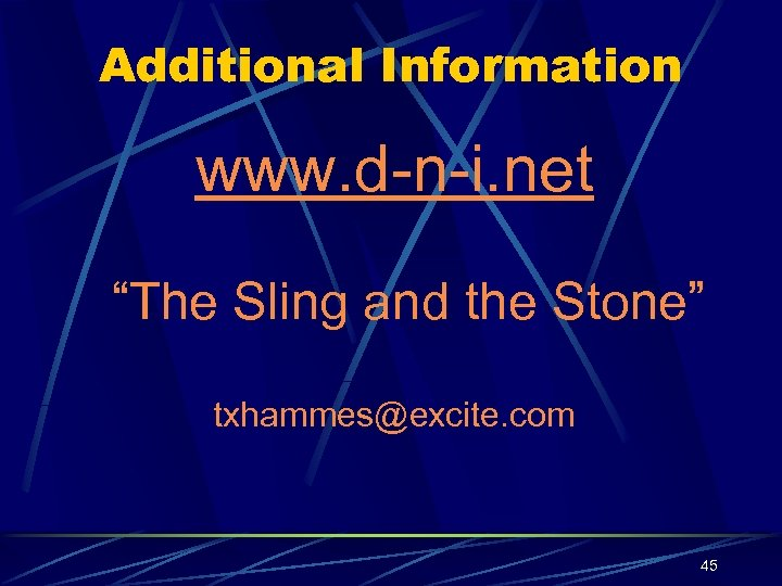 "Additional Information www. d-n-i. net ""The Sling and the Stone"" txhammes@excite. com 45"