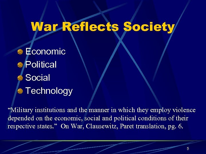 "War Reflects Society Economic Political Social Technology ""Military institutions and the manner in which"