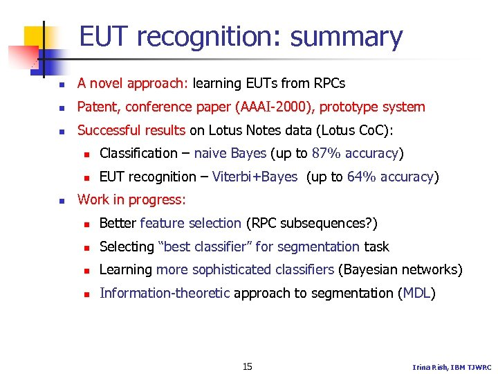 EUT recognition: summary n A novel approach: learning EUTs from RPCs n Patent, conference