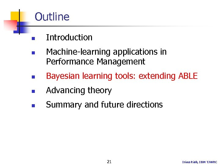 Outline n n Introduction Machine-learning applications in Performance Management n Bayesian learning tools: extending