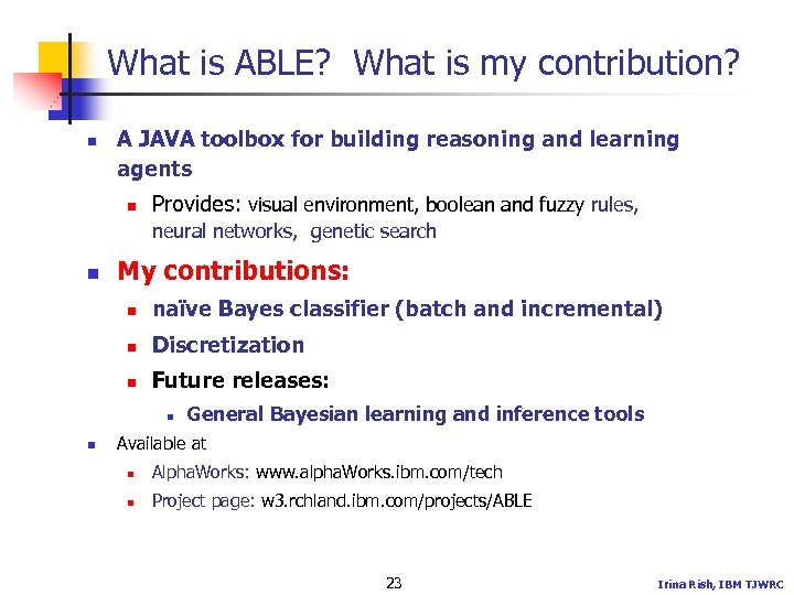 What is ABLE? What is my contribution? n A JAVA toolbox for building reasoning