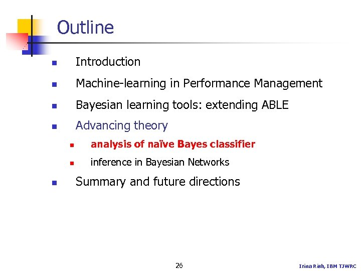 Outline n Introduction n Machine-learning in Performance Management n Bayesian learning tools: extending ABLE