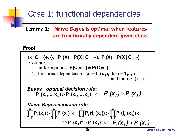 Case 1: functional dependencies Lemma 1: Naïve Bayes is optimal when features are functionally