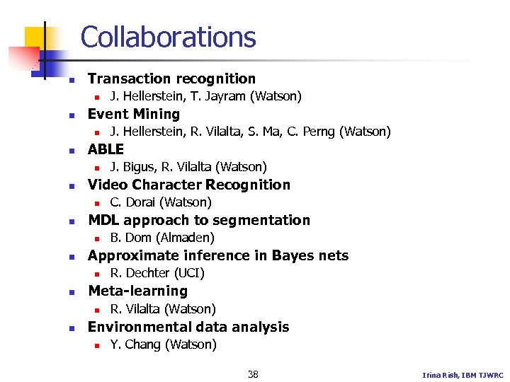 Collaborations n Transaction recognition n n Event Mining n n R. Dechter (UCI) Meta-learning
