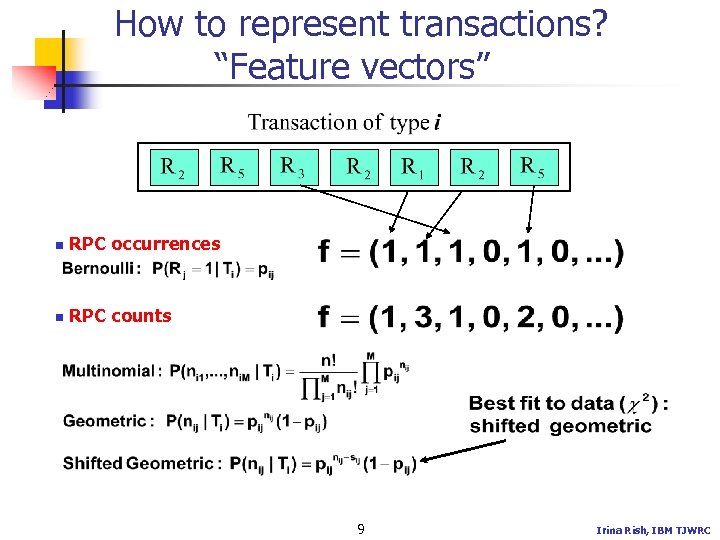 "How to represent transactions? ""Feature vectors"" n RPC occurrences n RPC counts 9 Irina"