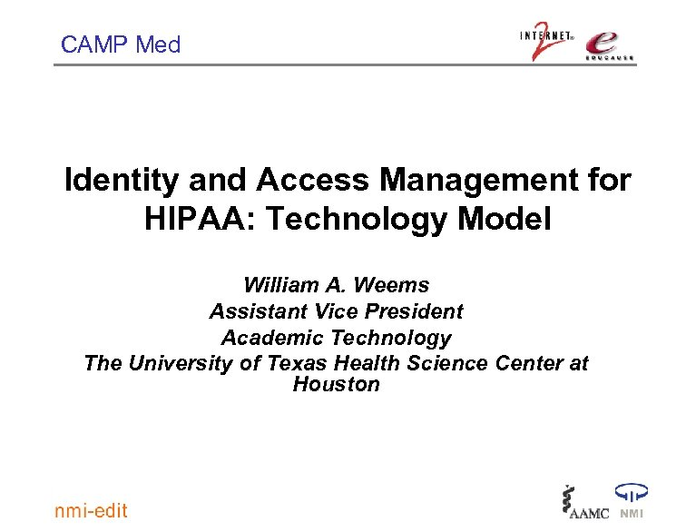 CAMP Med Identity and Access Management for HIPAA: Technology Model William A. Weems Assistant